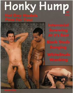 Honky Hump, back issue, vintage gay sex magazine, nude black and white guys fucking